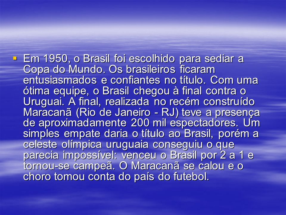 Em 1950, o Brasil foi escolhido para sediar a Copa do Mundo.