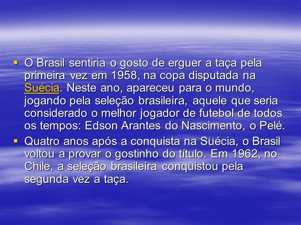 O Brasil sentiria o gosto de erguer a taça pela primeira vez em 1958, na copa disputada na Suécia.
