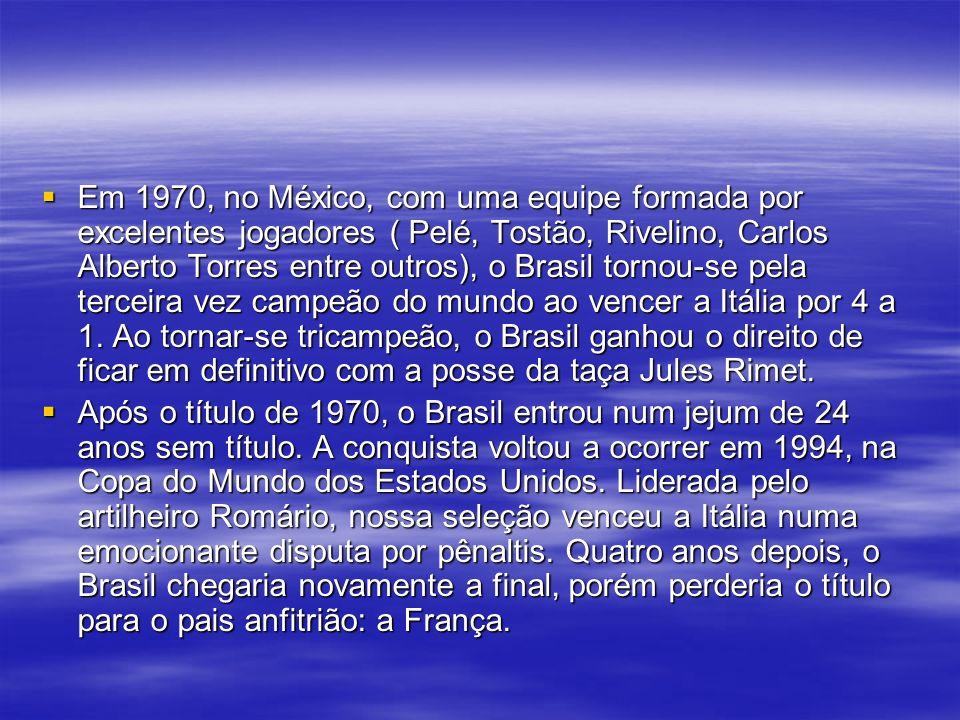 Em 1970, no México, com uma equipe formada por excelentes jogadores ( Pelé, Tostão, Rivelino, Carlos Alberto Torres entre outros), o Brasil tornou-se pela terceira vez campeão do mundo ao vencer a Itália por 4 a 1.