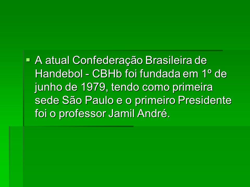 A atual Confederação Brasileira de Handebol - CBHb foi fundada em 1º de junho de 1979, tendo como primeira sede São Paulo e o primeiro Presidente foi