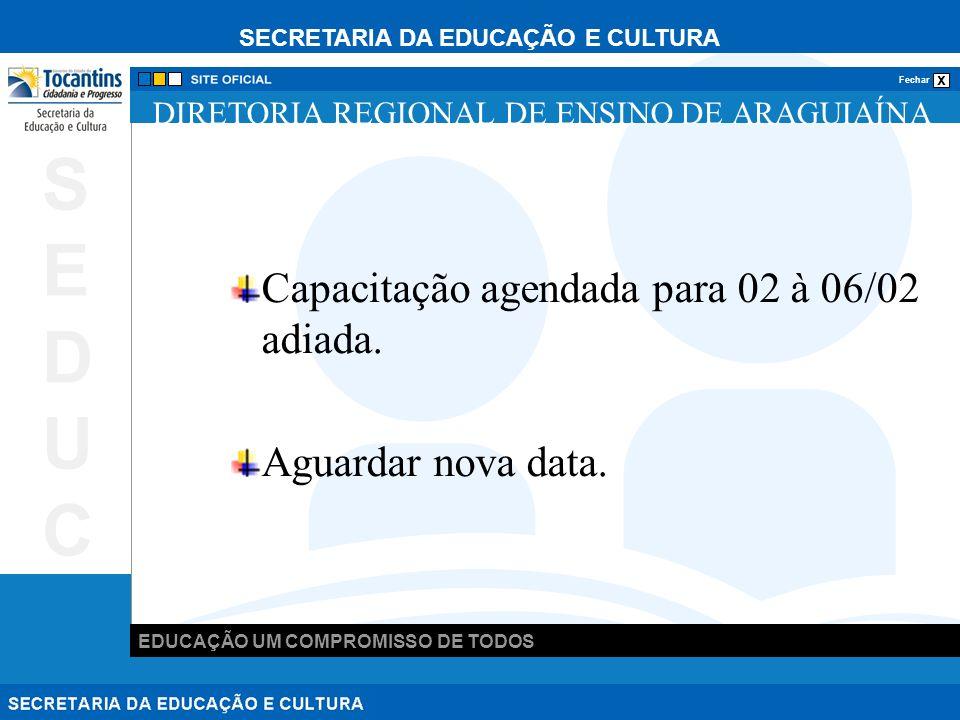 SECRETARIA DA EDUCAÇÃO E CULTURA x Fechar EDUCAÇÃO UM COMPROMISSO DE TODOS SEDUCSEDUC DIRETORIA REGIONAL DE ENSINO DE ARAGUIAÍNA Capacitação agendada para 02 à 06/02 adiada.