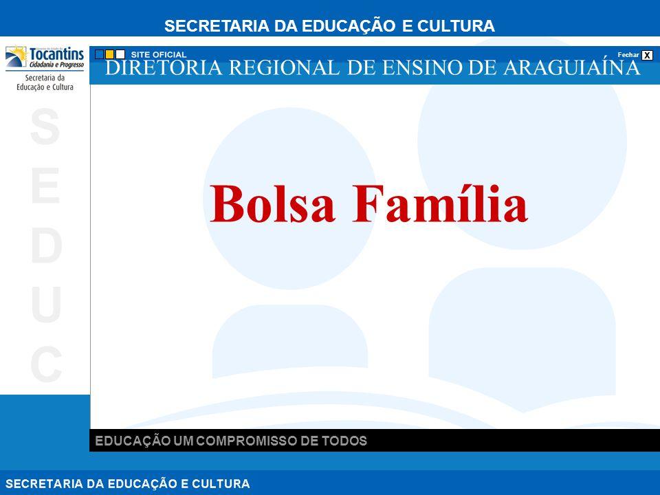 SECRETARIA DA EDUCAÇÃO E CULTURA x Fechar EDUCAÇÃO UM COMPROMISSO DE TODOS SEDUCSEDUC DIRETORIA REGIONAL DE ENSINO DE ARAGUIAÍNA Bolsa Família