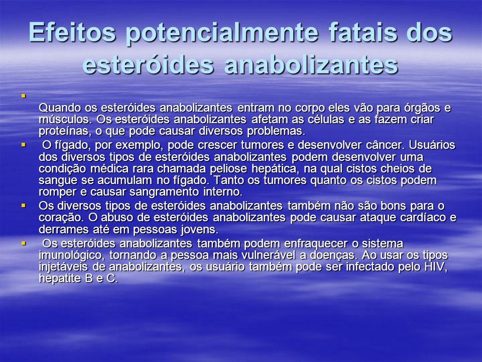 Efeitos potencialmente fatais dos esteróides anabolizantes Quando os esteróides anabolizantes entram no corpo eles vão para órgãos e músculos. Os este