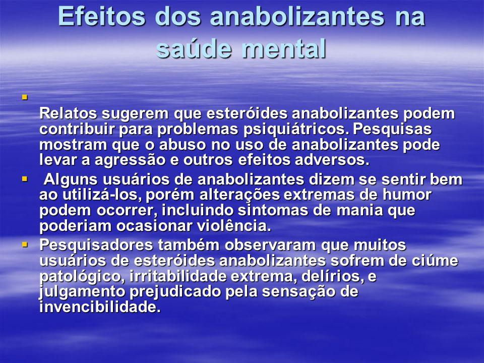 Efeitos dos anabolizantes na saúde mental Relatos sugerem que esteróides anabolizantes podem contribuir para problemas psiquiátricos. Pesquisas mostra