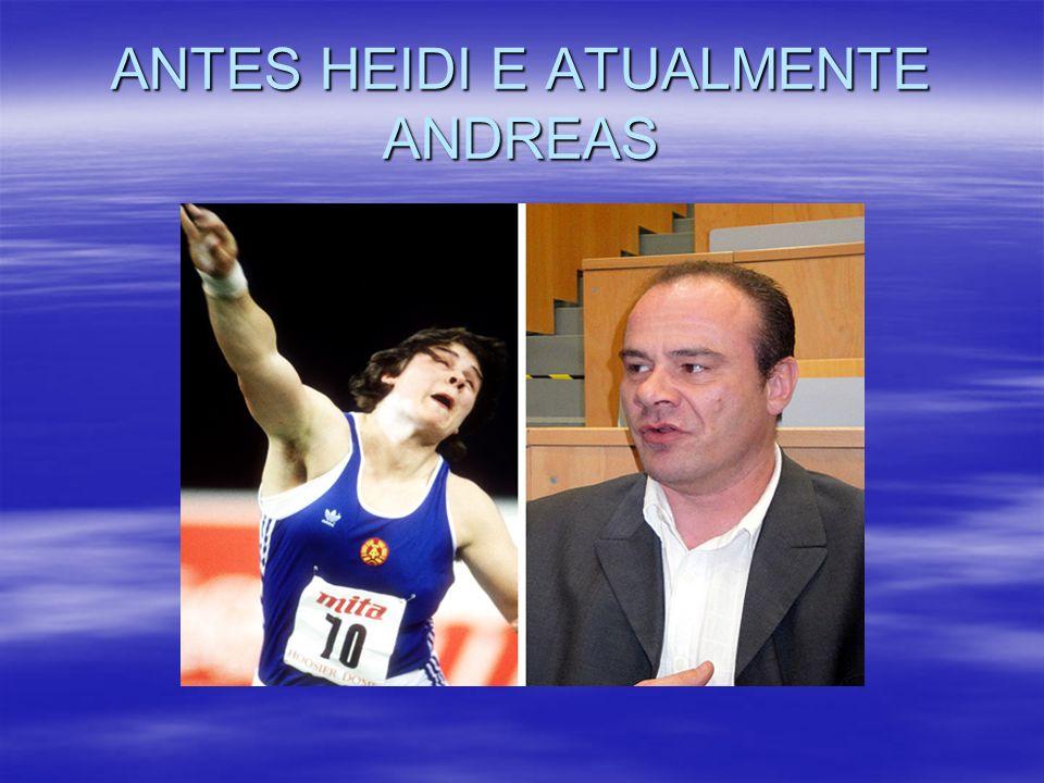ANTES HEIDI E ATUALMENTE ANDREAS