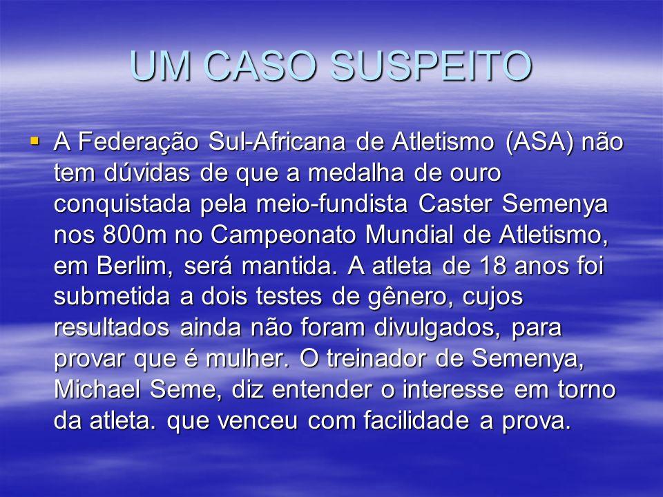 UM CASO SUSPEITO A Federação Sul-Africana de Atletismo (ASA) não tem dúvidas de que a medalha de ouro conquistada pela meio-fundista Caster Semenya no