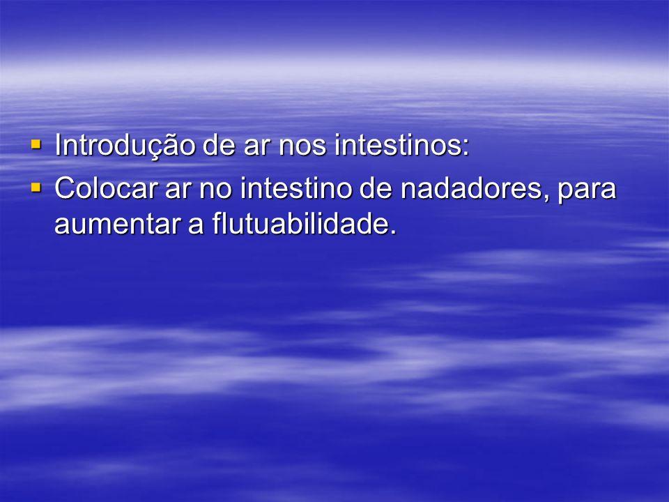 Introdução de ar nos intestinos: Introdução de ar nos intestinos: Colocar ar no intestino de nadadores, para aumentar a flutuabilidade. Colocar ar no