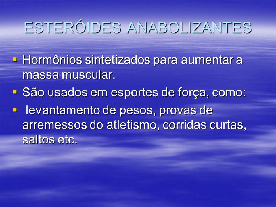 ESTERÓIDES ANABOLIZANTES Hormônios sintetizados para aumentar a massa muscular. Hormônios sintetizados para aumentar a massa muscular. São usados em e