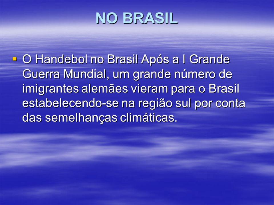 NO BRASIL O Handebol no Brasil Após a I Grande Guerra Mundial, um grande número de imigrantes alemães vieram para o Brasil estabelecendo-se na região