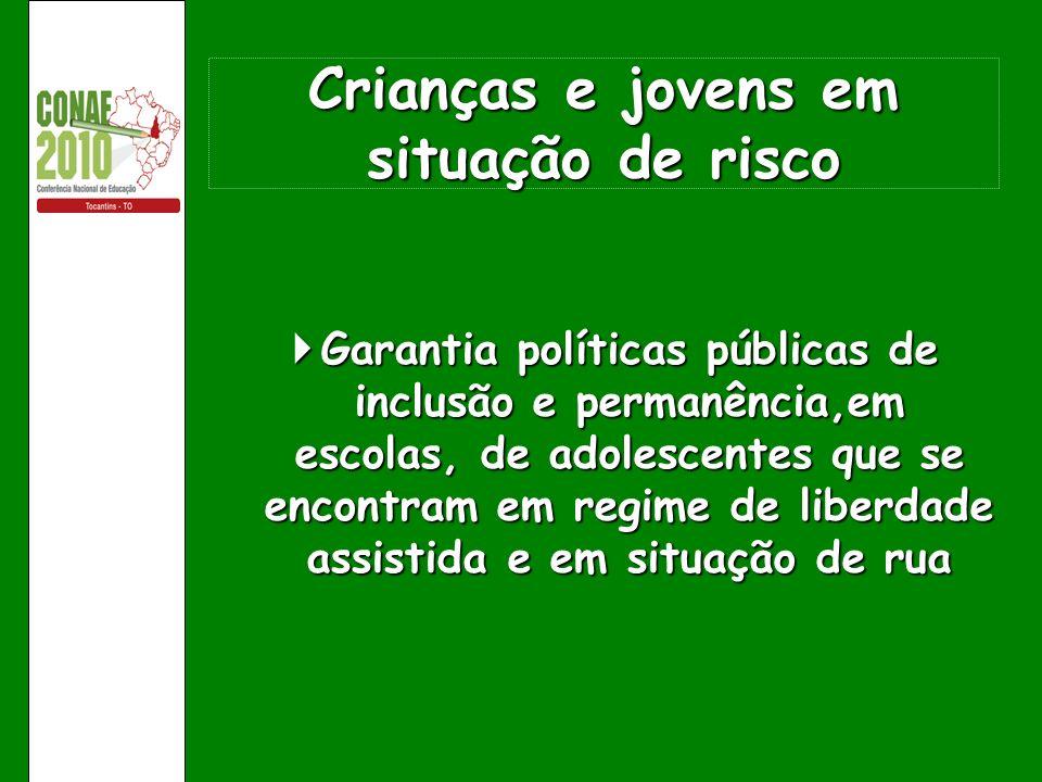 Crianças e jovens em situação de risco Garantia políticas públicas de inclusão e permanência,em escolas, de adolescentes que se encontram em regime de