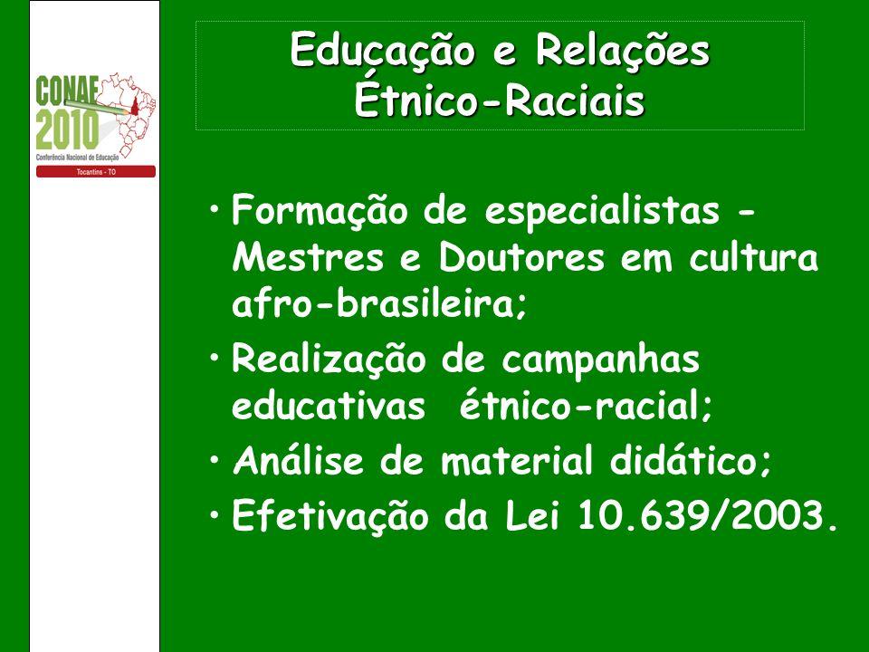 Educação e Relações Étnico-Raciais Formação de especialistas - Mestres e Doutores em cultura afro-brasileira; Realização de campanhas educativas étnic