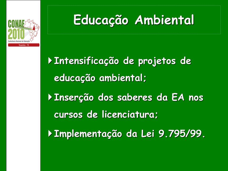 Educação Ambiental Intensificação de projetos de educação ambiental; Intensificação de projetos de educação ambiental; Inserção dos saberes da EA nos