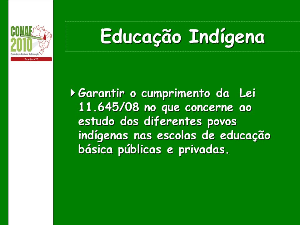 Garantir o cumprimento da Lei 11.645/08 no que concerne ao estudo dos diferentes povos indígenas nas escolas de educação básica públicas e privadas. G