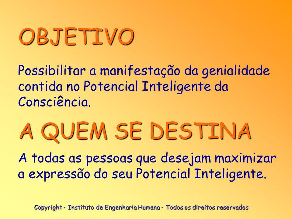 OBJETIVO Possibilitar a manifestação da genialidade contida no Potencial Inteligente da Consciência.