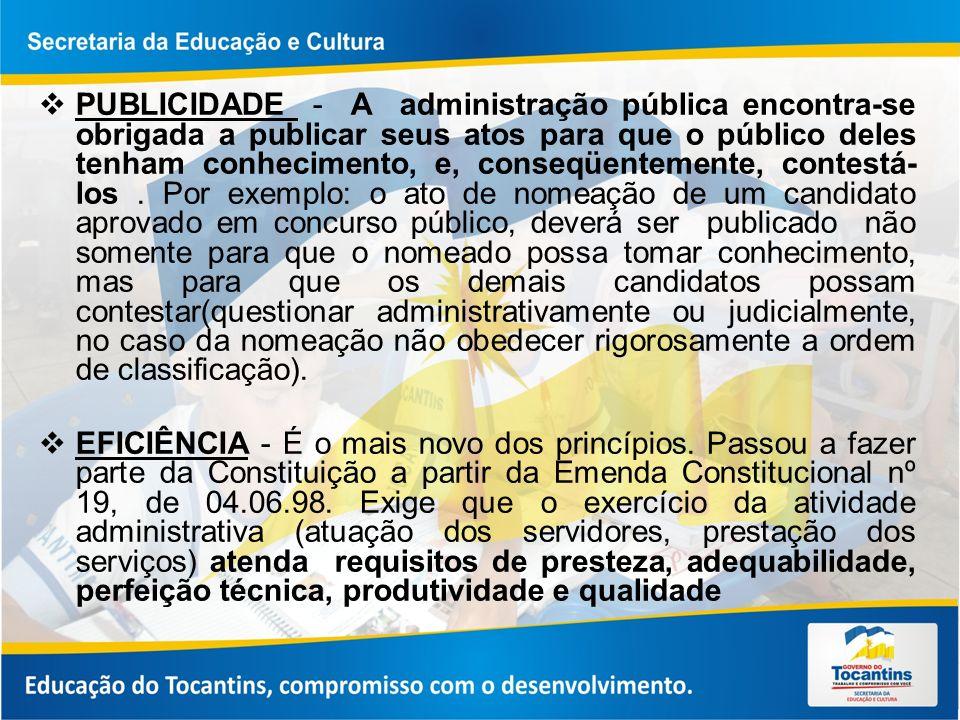 PUBLICIDADE - A administração pública encontra-se obrigada a publicar seus atos para que o público deles tenham conhecimento, e, conseqüentemente, con
