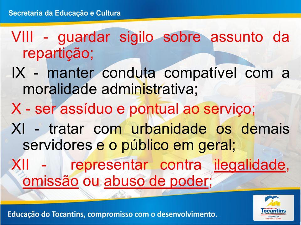 VIII - guardar sigilo sobre assunto da repartição; IX - manter conduta compatível com a moralidade administrativa; X - ser assíduo e pontual ao serviç