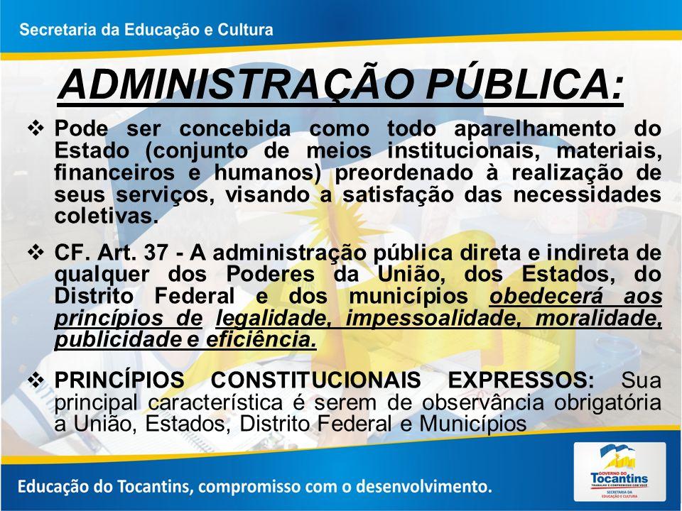 ADMINISTRAÇÃO PÚBLICA: Pode ser concebida como todo aparelhamento do Estado (conjunto de meios institucionais, materiais, financeiros e humanos) preor