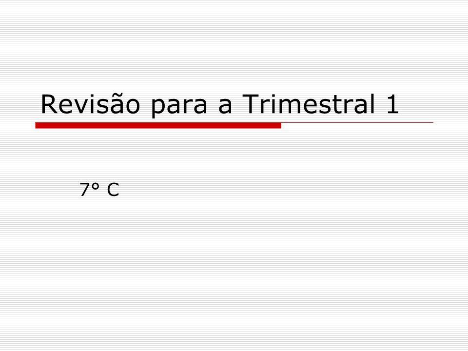 Revisão para a Trimestral 1 7° C