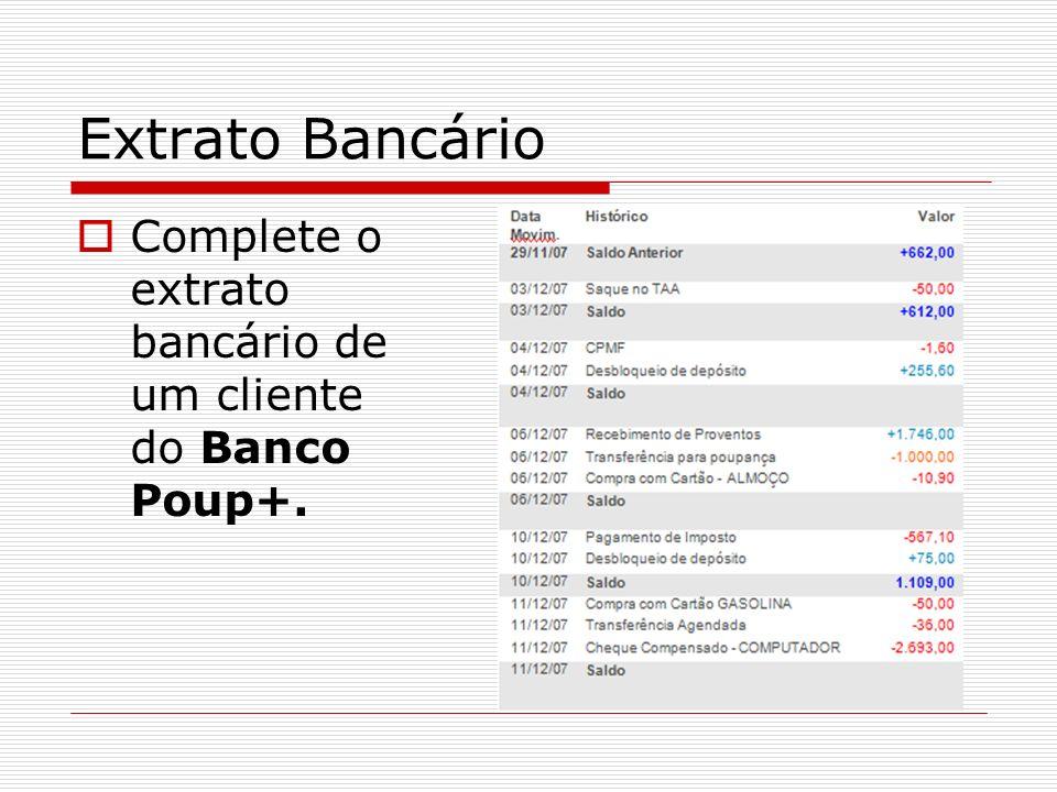 Extrato Bancário Complete o extrato bancário de um cliente do Banco Poup+.