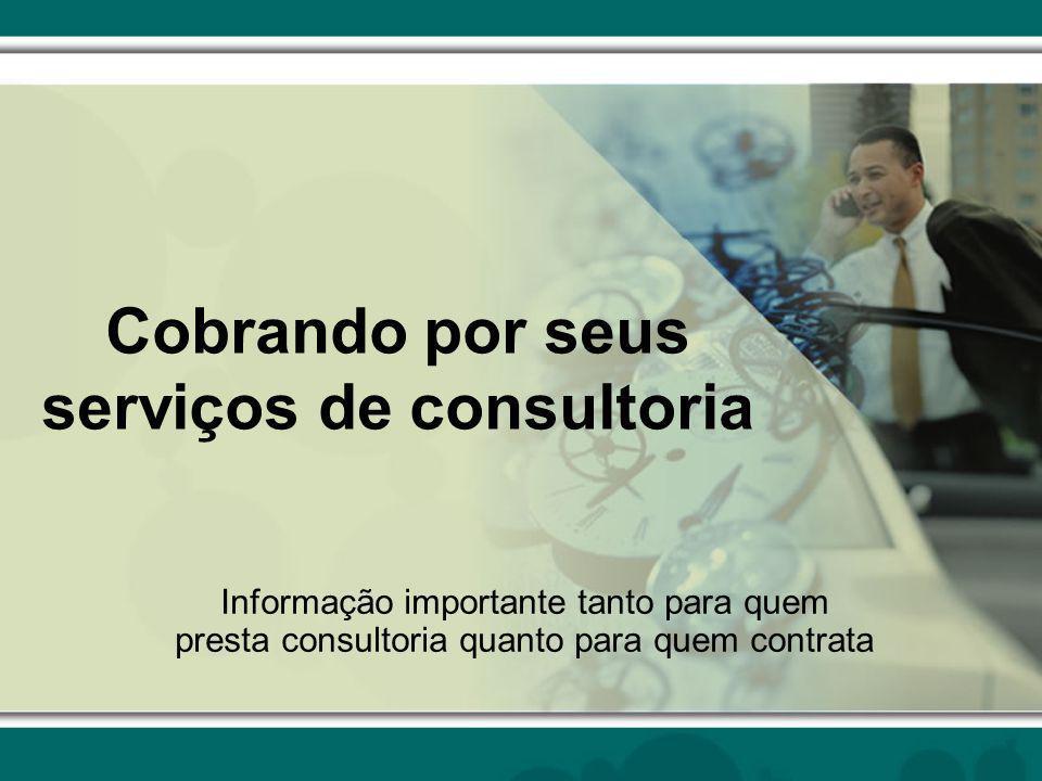 Cobrando por seus serviços de consultoria Informação importante tanto para quem presta consultoria quanto para quem contrata