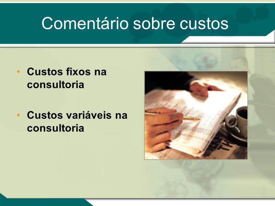 Comentário sobre custos Custos fixos na consultoria Custos variáveis na consultoria
