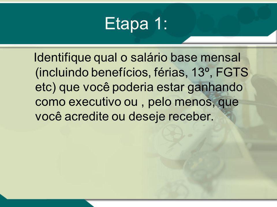 Etapa 1: Identifique qual o salário base mensal (incluindo benefícios, férias, 13º, FGTS etc) que você poderia estar ganhando como executivo ou, pelo