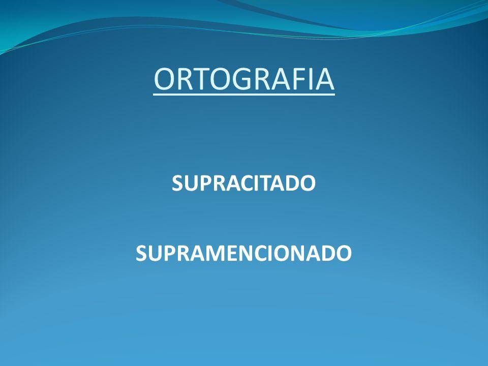 ORTOGRAFIA SUPRACITADO SUPRAMENCIONADO