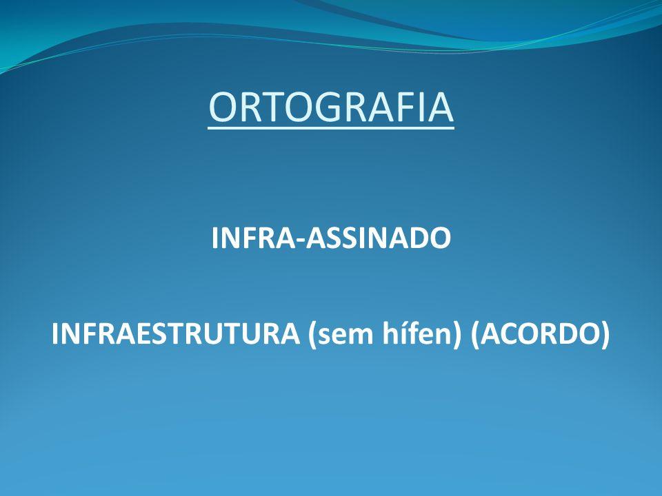 ORTOGRAFIA INFRA-ASSINADO INFRAESTRUTURA (sem hífen) (ACORDO)
