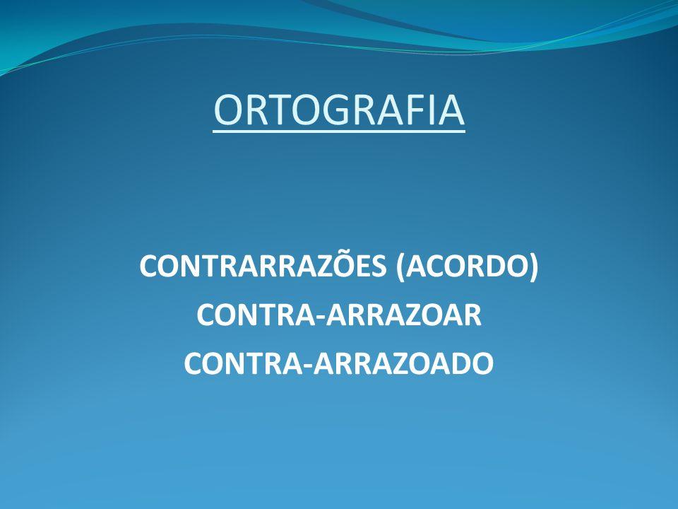 ORTOGRAFIA CONTRARRAZÕES (ACORDO) CONTRA-ARRAZOAR CONTRA-ARRAZOADO