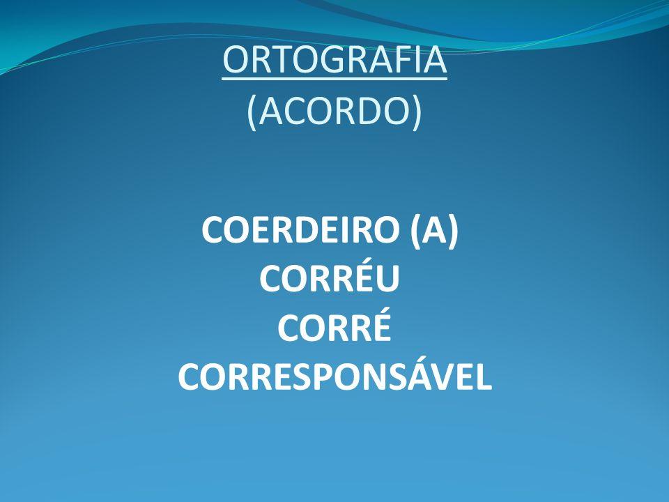 ORTOGRAFIA (ACORDO) COERDEIRO (A) CORRÉU CORRÉ CORRESPONSÁVEL