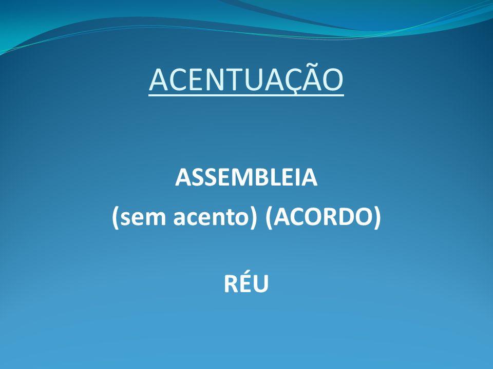 ACENTUAÇÃO ASSEMBLEIA (sem acento) (ACORDO) RÉU