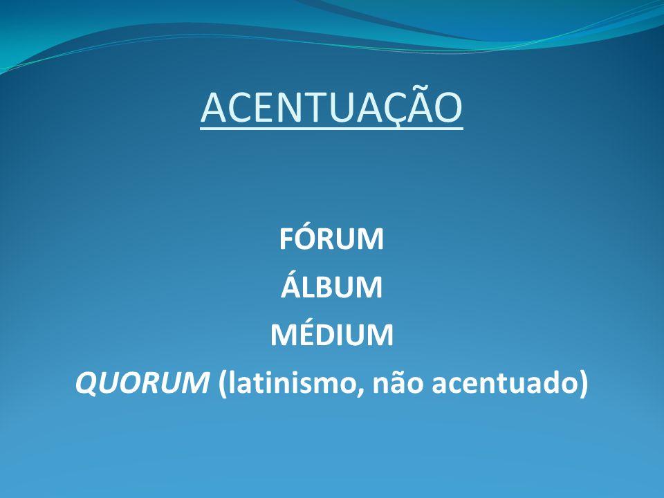 ACENTUAÇÃO FÓRUM ÁLBUM MÉDIUM QUORUM (latinismo, não acentuado)