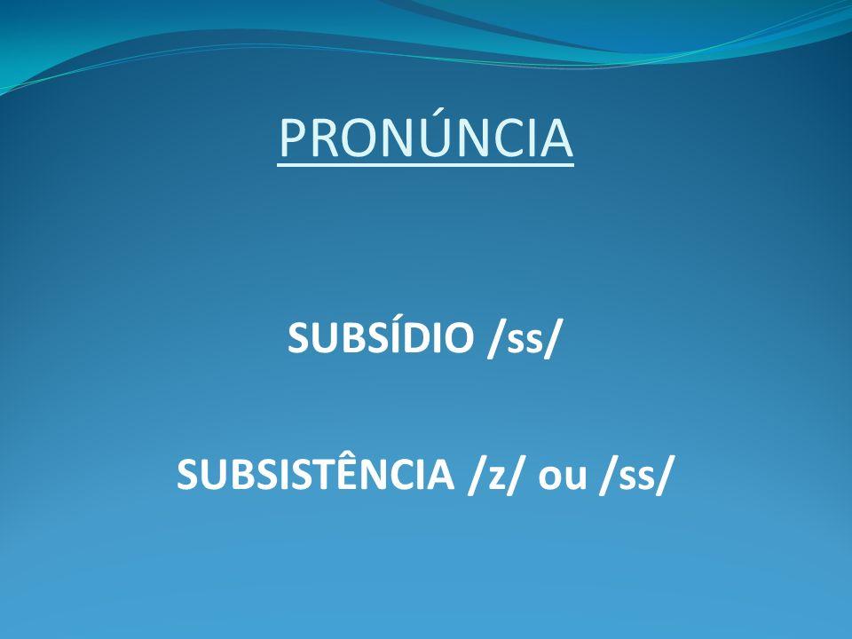 PRONÚNCIA SUBSÍDIO /ss/ SUBSISTÊNCIA /z/ ou /ss/