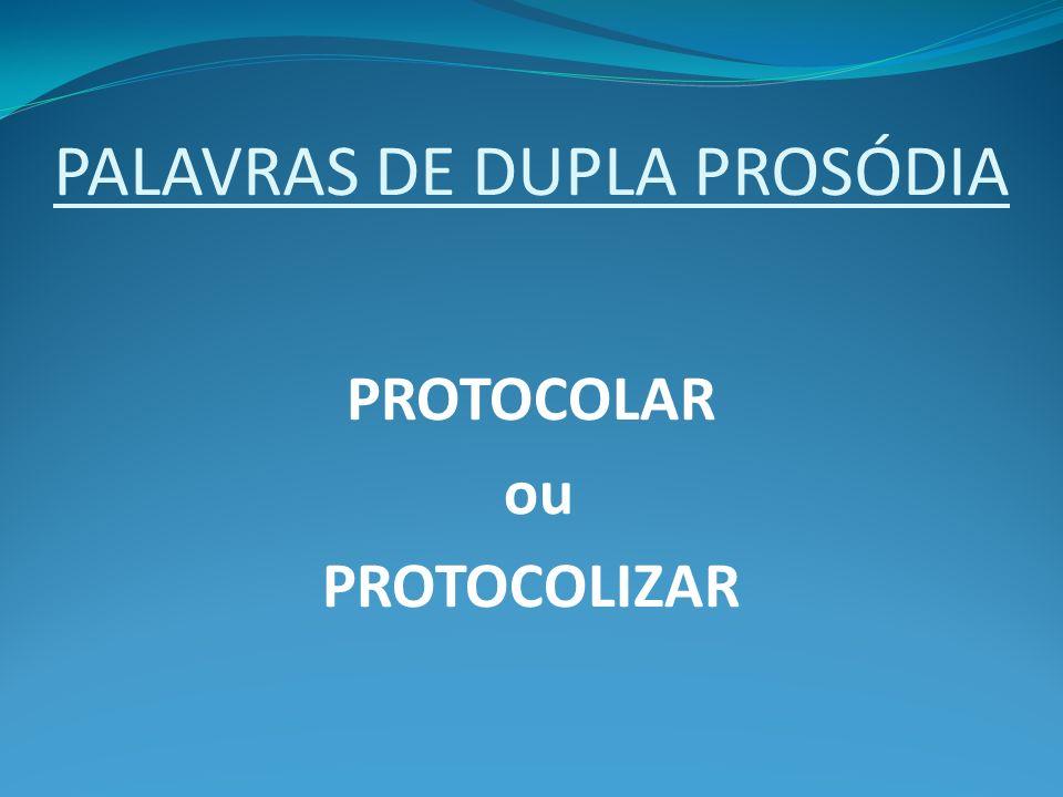 PALAVRAS DE DUPLA PROSÓDIA PROTOCOLAR ou PROTOCOLIZAR