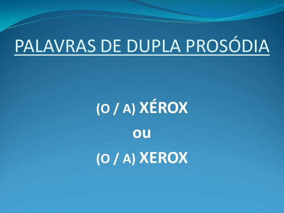 PALAVRAS DE DUPLA PROSÓDIA (O / A) XÉROX ou (O / A) XEROX