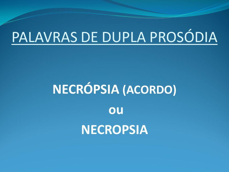 PALAVRAS DE DUPLA PROSÓDIA NECRÓPSIA (ACORDO) ou NECROPSIA