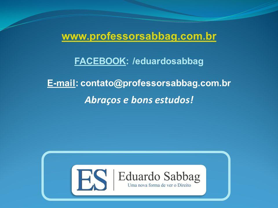 www.professorsabbag.com.br FACEBOOK: /eduardosabbag E-mail: contato@professorsabbag.com.br Abraços e bons estudos!