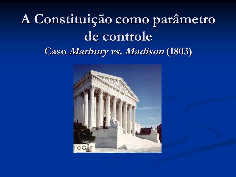 A Constituição como parâmetro de controle Caso Marbury vs. Madison (1803)