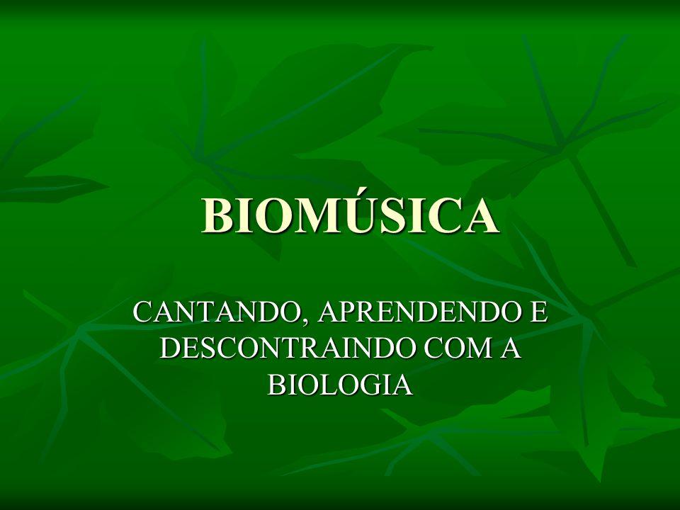 CANTANDO, APRENDENDO E DESCONTRAINDO COM A BIOLOGIA BIOMÚSICA