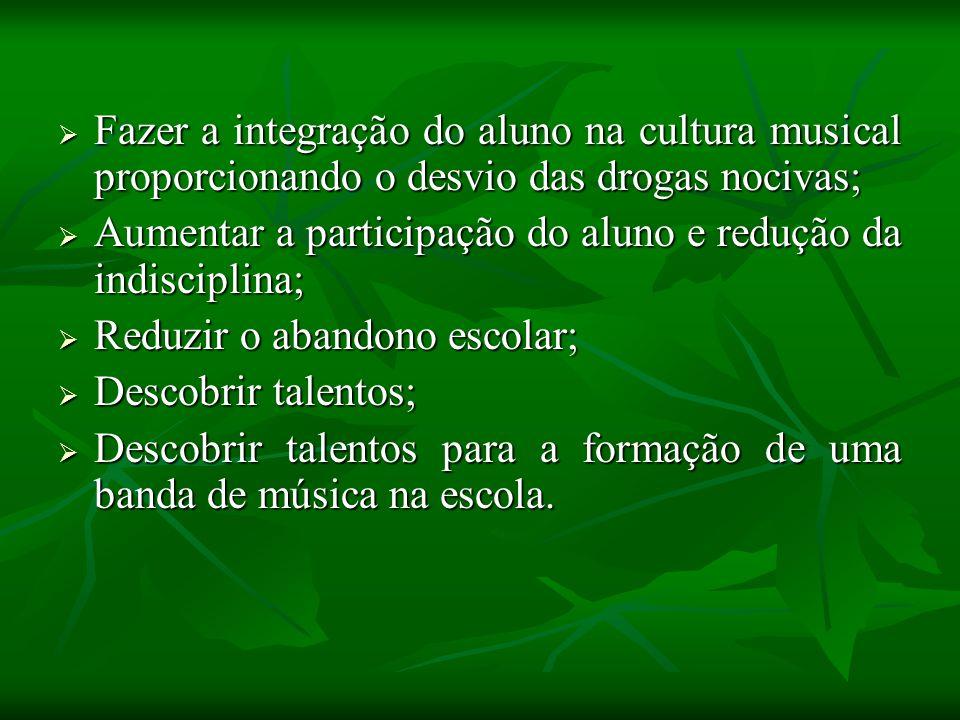 Fazer a integração do aluno na cultura musical proporcionando o desvio das drogas nocivas; Fazer a integração do aluno na cultura musical proporcionan