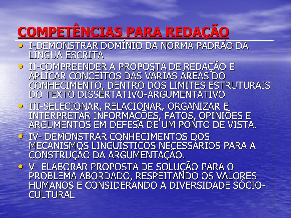 COMPETÊNCIAS PARA REDAÇÃO I-DEMONSTRAR DOMÍNIO DA NORMA PADRÃO DA LÍNGUA ESCRITA I-DEMONSTRAR DOMÍNIO DA NORMA PADRÃO DA LÍNGUA ESCRITA II-COMPREENDER