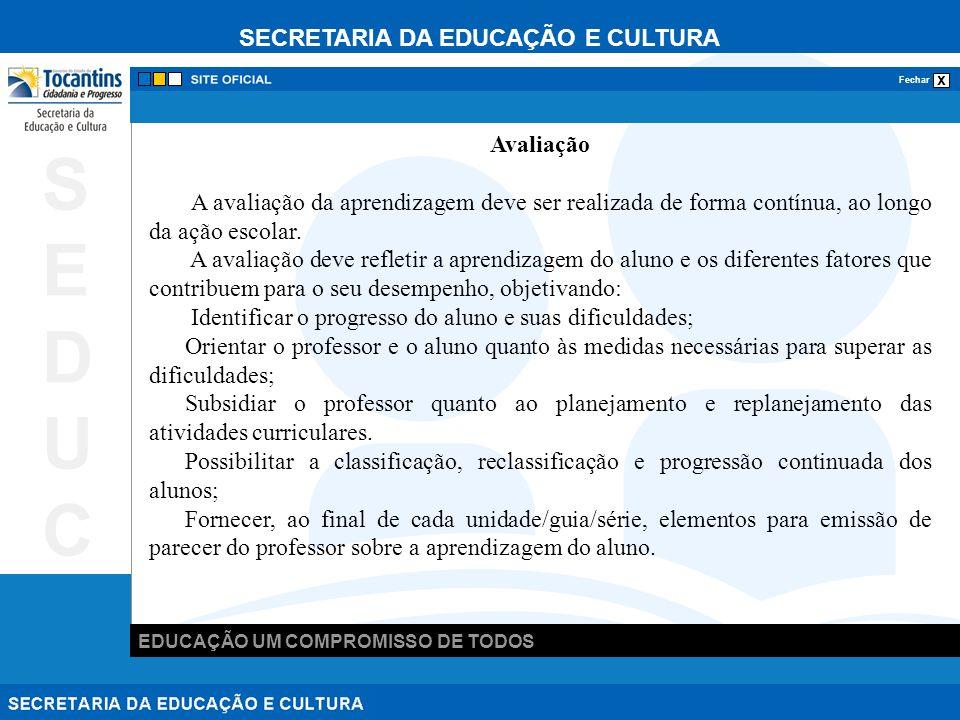 SECRETARIA DA EDUCAÇÃO E CULTURA x Fechar EDUCAÇÃO UM COMPROMISSO DE TODOS SEDUCSEDUC Avaliação A avaliação da aprendizagem deve ser realizada de forma contínua, ao longo da ação escolar.