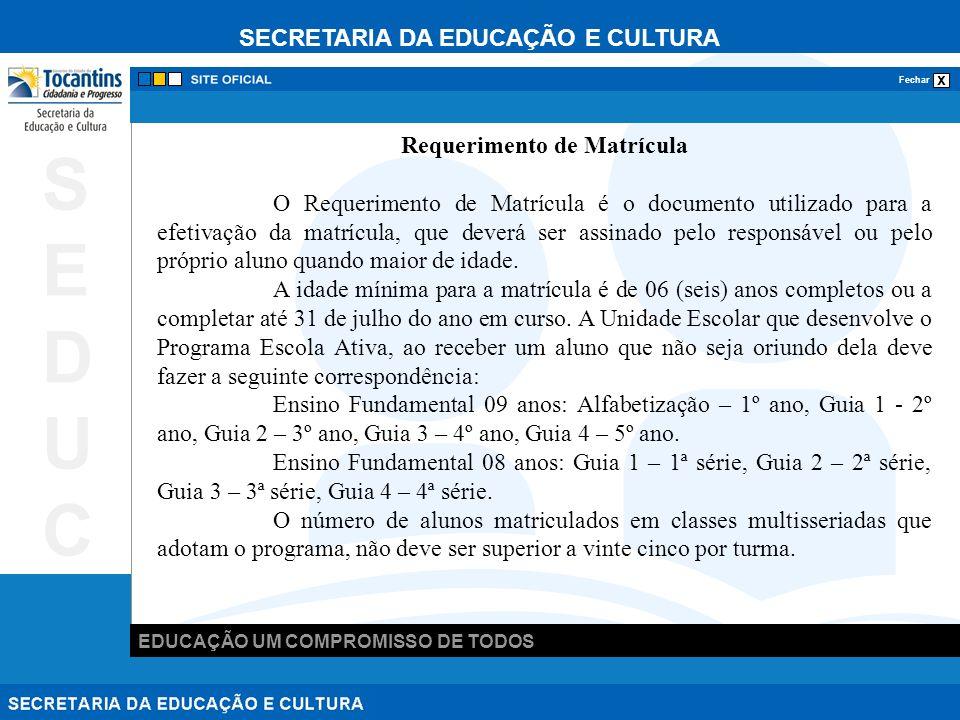 SECRETARIA DA EDUCAÇÃO E CULTURA x Fechar EDUCAÇÃO UM COMPROMISSO DE TODOS SEDUCSEDUC Requerimento de Matrícula O Requerimento de Matrícula é o docume