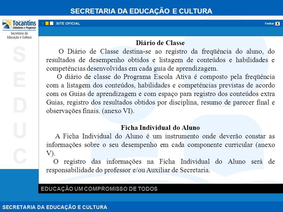 SECRETARIA DA EDUCAÇÃO E CULTURA x Fechar EDUCAÇÃO UM COMPROMISSO DE TODOS SEDUCSEDUC Diário de Classe O Diário de Classe destina-se ao registro da fr