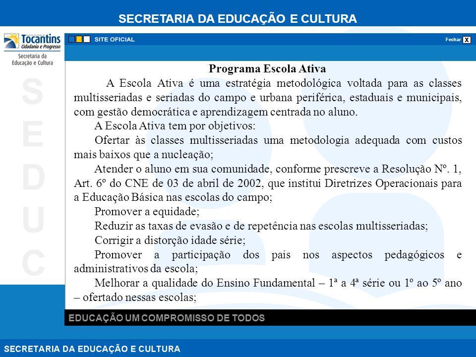 SECRETARIA DA EDUCAÇÃO E CULTURA x Fechar EDUCAÇÃO UM COMPROMISSO DE TODOS SEDUCSEDUC Programa Escola Ativa A Escola Ativa é uma estratégia metodológi