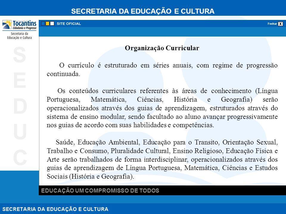 SECRETARIA DA EDUCAÇÃO E CULTURA x Fechar EDUCAÇÃO UM COMPROMISSO DE TODOS SEDUCSEDUC Organização Curricular O currículo é estruturado em séries anuai