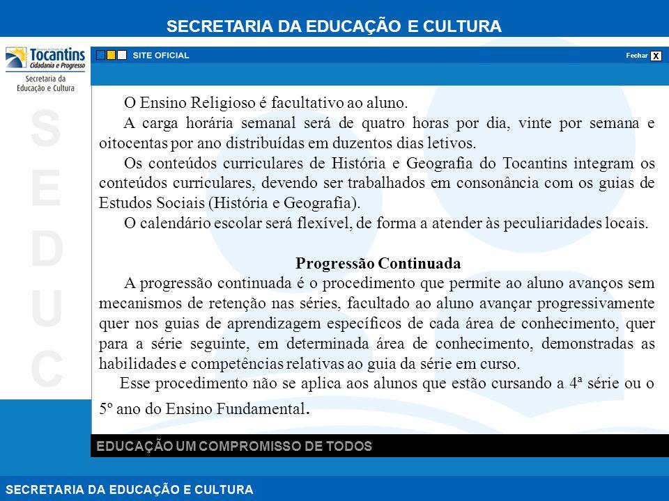 SECRETARIA DA EDUCAÇÃO E CULTURA x Fechar EDUCAÇÃO UM COMPROMISSO DE TODOS SEDUCSEDUC O Ensino Religioso é facultativo ao aluno.