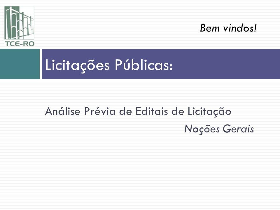 Análise Prévia de Editais de Licitação Noções Gerais Licitações Públicas: Bem vindos!