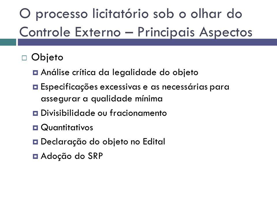 O processo licitatório sob o olhar do Controle Externo – Principais Aspectos Objeto Análise crítica da legalidade do objeto Especificações excessivas