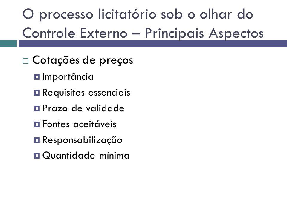 O processo licitatório sob o olhar do Controle Externo – Principais Aspectos Cotações de preços Importância Requisitos essenciais Prazo de validade Fo